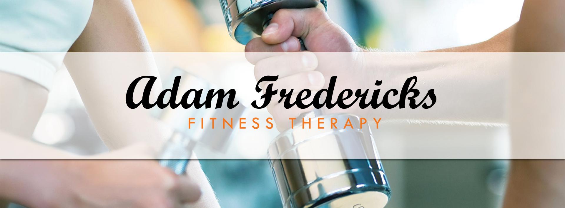 Adam Fredericks – Fitness Therapist